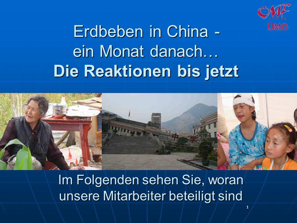 1 Erdbeben in China - ein Monat danach… Die Reaktionen bis jetzt Im Folgenden sehen Sie, woran unsere Mitarbeiter beteiligt sind