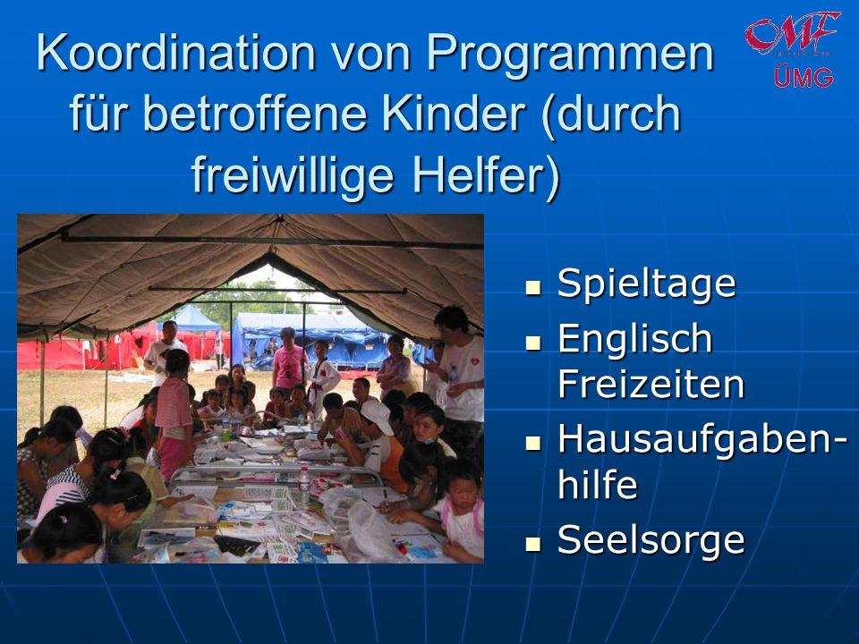 Koordination von Programmen für betroffene Kinder (durch freiwillige Helfer) Spieltage Spieltage Englisch Freizeiten Englisch Freizeiten Hausaufgaben- hilfe Hausaufgaben- hilfe Seelsorge Seelsorge