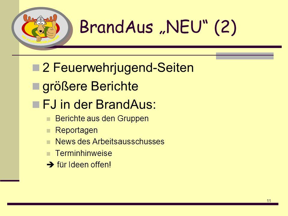 11 BrandAus NEU (2) 2 Feuerwehrjugend-Seiten größere Berichte FJ in der BrandAus: Berichte aus den Gruppen Reportagen News des Arbeitsausschusses Terminhinweise für Ideen offen!