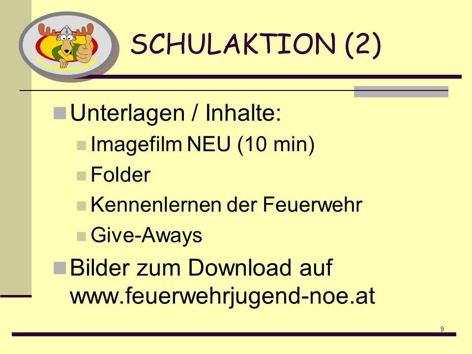 9 SCHULAKTION (2) Unterlagen / Inhalte: Imagefilm NEU (10 min) Folder Kennenlernen der Feuerwehr Give-Aways Bilder zum Download auf www.feuerwehrjugend-noe.at
