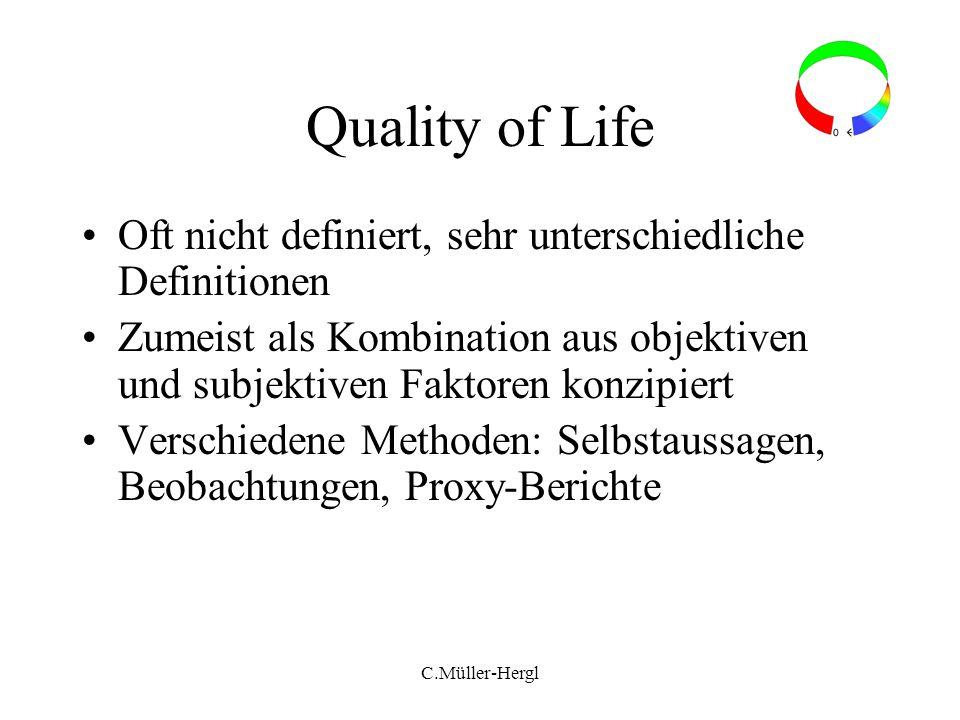 C.Müller-Hergl Quality of Life Oft nicht definiert, sehr unterschiedliche Definitionen Zumeist als Kombination aus objektiven und subjektiven Faktoren