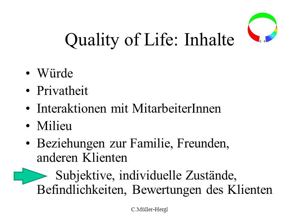 Quality of Life: Inhalte Würde Privatheit Interaktionen mit MitarbeiterInnen Milieu Beziehungen zur Familie, Freunden, anderen Klienten Subjektive, in