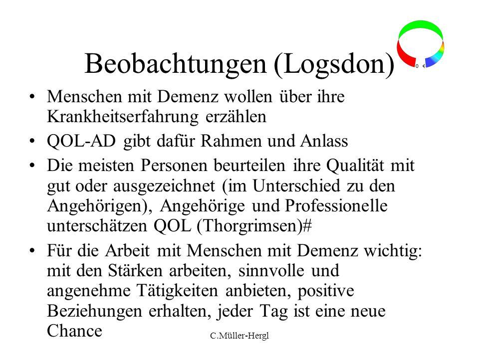 C.Müller-Hergl Beobachtungen (Logsdon) Menschen mit Demenz wollen über ihre Krankheitserfahrung erzählen QOL-AD gibt dafür Rahmen und Anlass Die meist