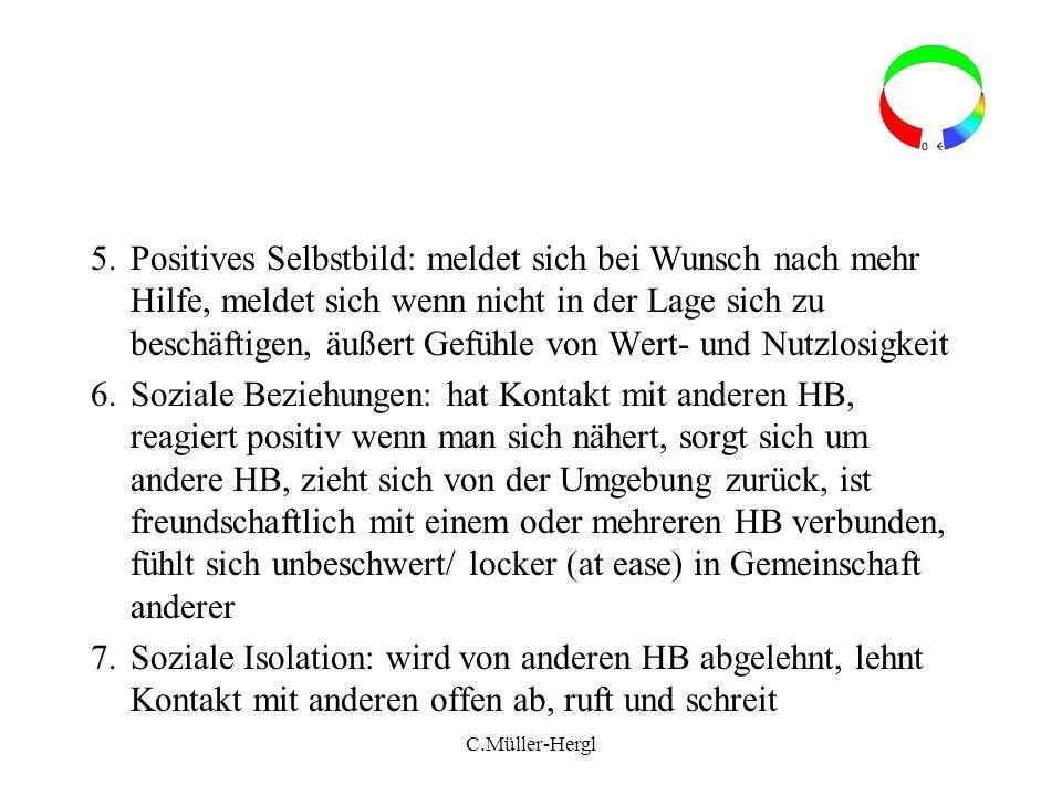 5.Positives Selbstbild: meldet sich bei Wunsch nach mehr Hilfe, meldet sich wenn nicht in der Lage sich zu beschäftigen, äußert Gefühle von Wert- und