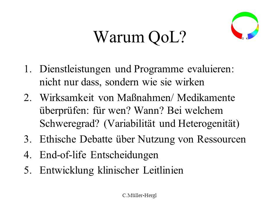 Warum QoL? 1.Dienstleistungen und Programme evaluieren: nicht nur dass, sondern wie sie wirken 2.Wirksamkeit von Maßnahmen/ Medikamente überprüfen: fü