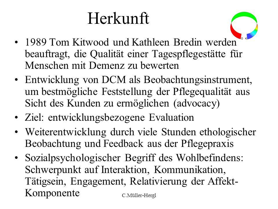 Herkunft 1989 Tom Kitwood und Kathleen Bredin werden beauftragt, die Qualität einer Tagespflegestätte für Menschen mit Demenz zu bewerten Entwicklung