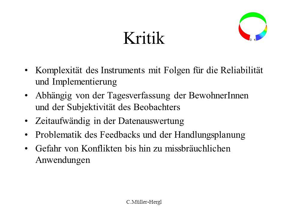 Kritik Komplexität des Instruments mit Folgen für die Reliabilität und Implementierung Abhängig von der Tagesverfassung der BewohnerInnen und der Subj