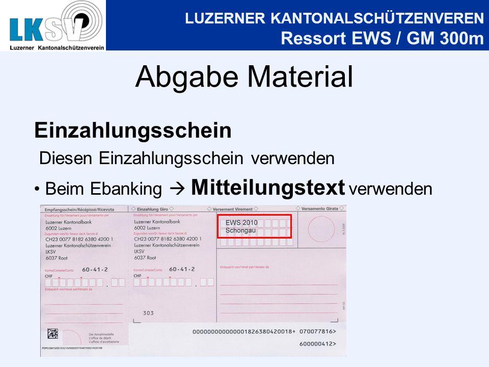 LUZERNER KANTONALSCHÜTZENVEREN Ressort EWS / GM 300m Abgabe Material Einzahlungsschein Diesen Einzahlungsschein verwenden Beim Ebanking Mitteilungstext verwenden