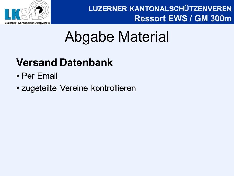 LUZERNER KANTONALSCHÜTZENVEREN Ressort EWS / GM 300m Abgabe Material Versand Datenbank Per Email zugeteilte Vereine kontrollieren