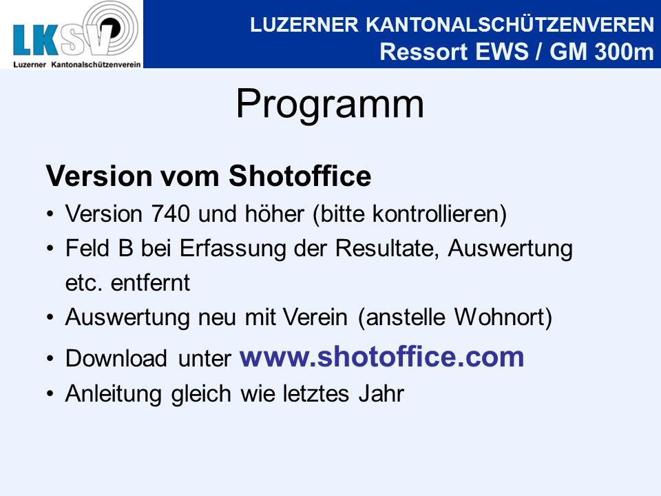 LUZERNER KANTONALSCHÜTZENVEREN Ressort EWS / GM 300m Programm Version vom Shotoffice Version 740 und höher (bitte kontrollieren) Feld B bei Erfassung der Resultate, Auswertung etc.