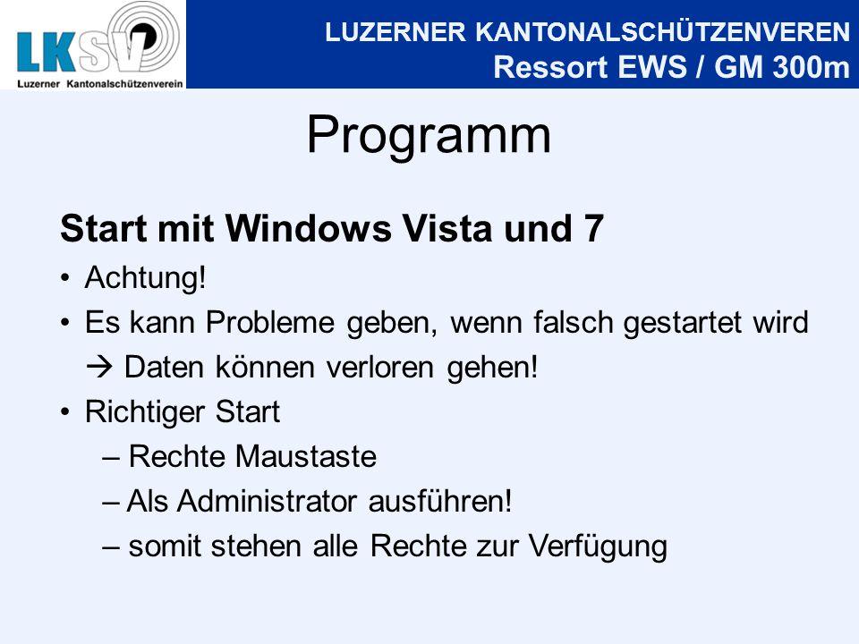 LUZERNER KANTONALSCHÜTZENVEREN Ressort EWS / GM 300m Programm Start mit Windows Vista und 7 Achtung.