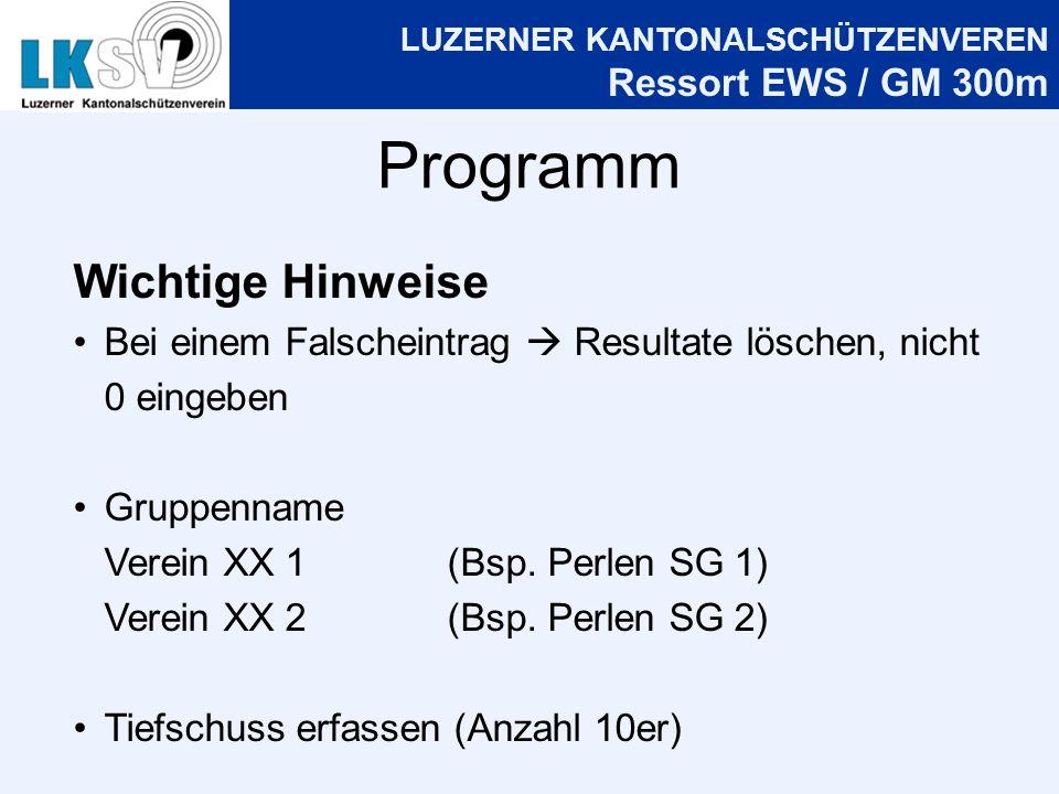LUZERNER KANTONALSCHÜTZENVEREN Ressort EWS / GM 300m Programm Wichtige Hinweise Bei einem Falscheintrag Resultate löschen, nicht 0 eingeben Gruppenname Verein XX 1(Bsp.