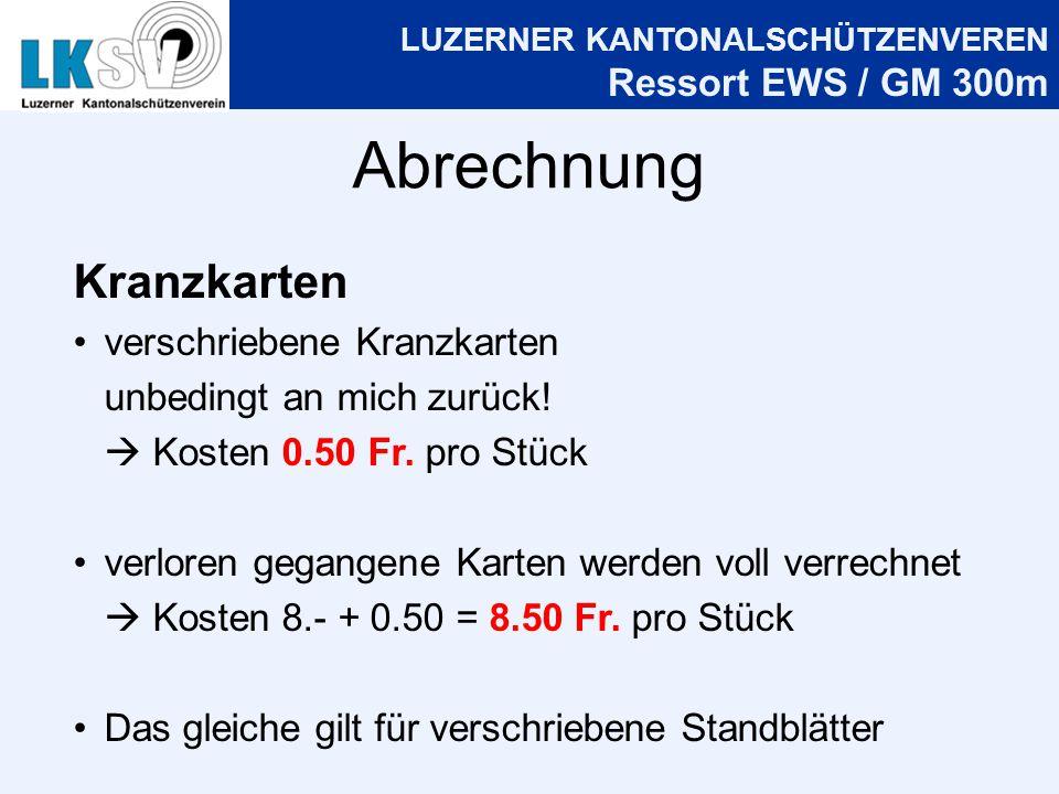 LUZERNER KANTONALSCHÜTZENVEREN Ressort EWS / GM 300m Abrechnung Kranzkarten verschriebene Kranzkarten unbedingt an mich zurück.