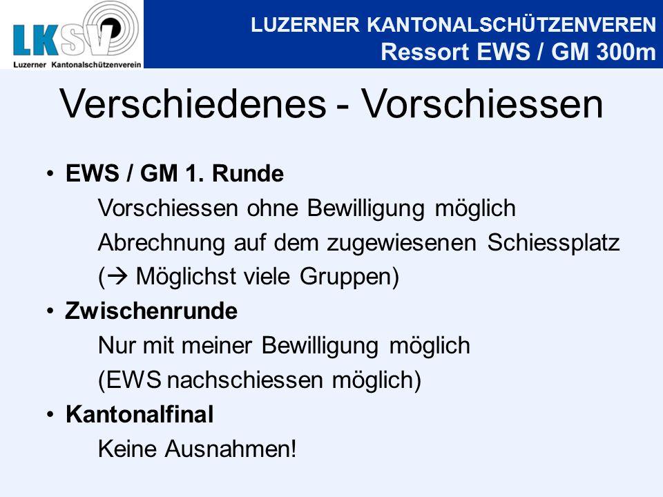 LUZERNER KANTONALSCHÜTZENVEREN Ressort EWS / GM 300m Verschiedenes - Vorschiessen EWS / GM 1.