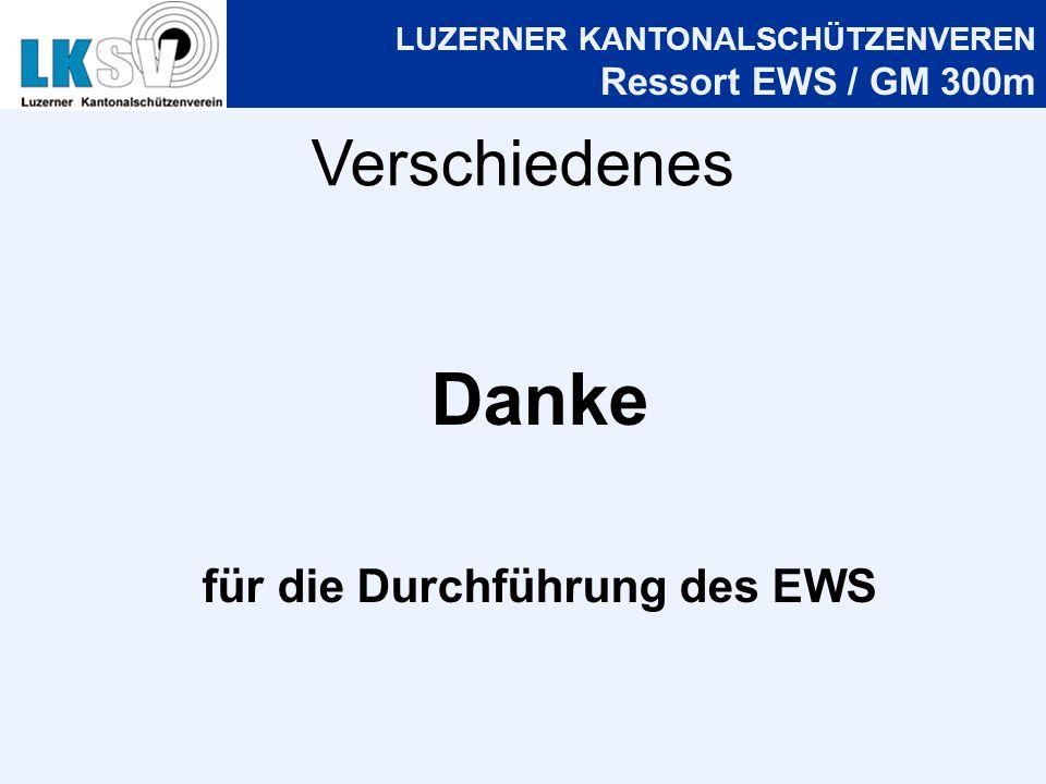 LUZERNER KANTONALSCHÜTZENVEREN Ressort EWS / GM 300m Verschiedenes Danke für die Durchführung des EWS