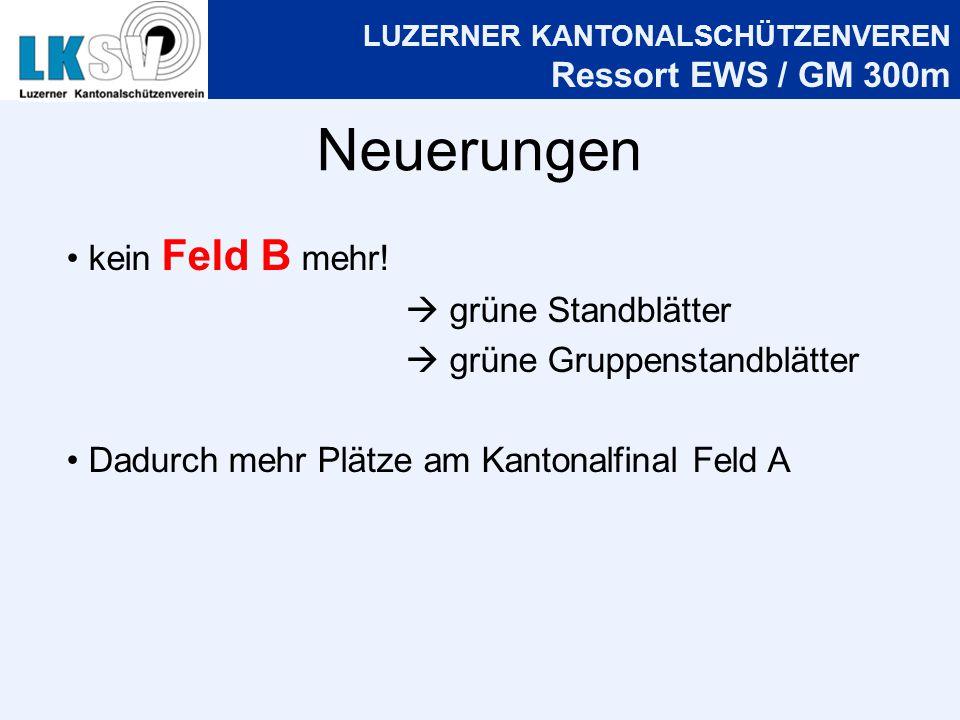 LUZERNER KANTONALSCHÜTZENVEREN Ressort EWS / GM 300m Neuerungen kein Feld B mehr.
