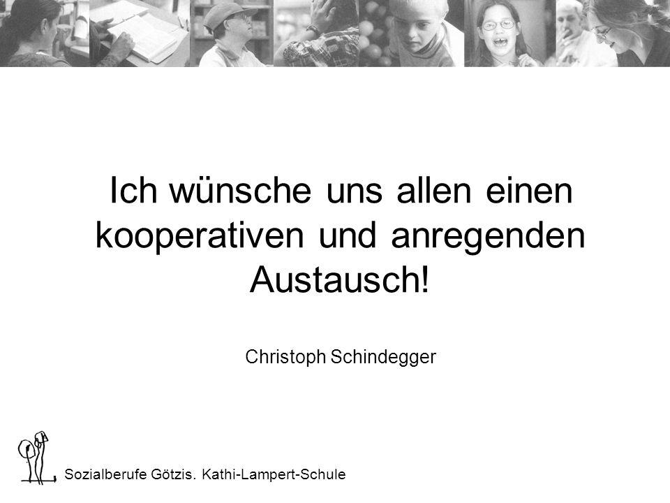 Ich wünsche uns allen einen kooperativen und anregenden Austausch! Christoph Schindegger