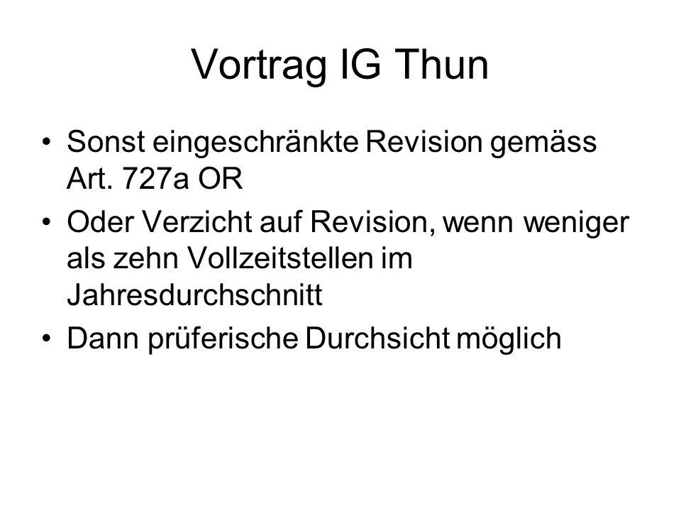 Vortrag IG Thun Ordentliche Revision immer wenn: 10 Prozent der Genossenschafter 10 Prozent des Anteilscheinkapitals nachschusspflichtige oder persönlich haftbare Genossenschafter dies verlangen