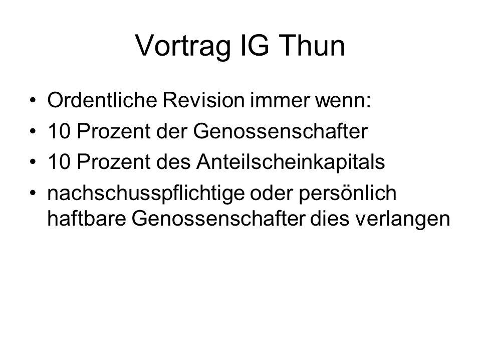 Vortrag IG Thun Vorstand: Wahl durch GV zwingend (keine Kooptation) Mindestens 3 Mitglieder (natürliche Personen) Amtsdauer max.