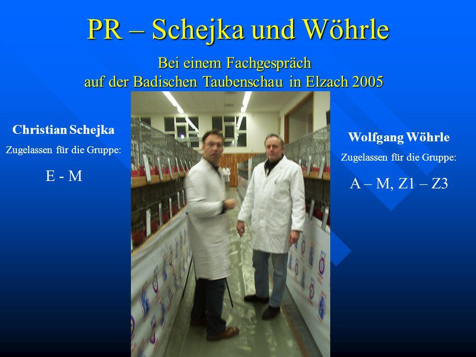PR – Schejka und Wöhrle Bei einem Fachgespräch auf der Badischen Taubenschau in Elzach 2005 Christian Schejka Zugelassen für die Gruppe: E - M Wolfgan