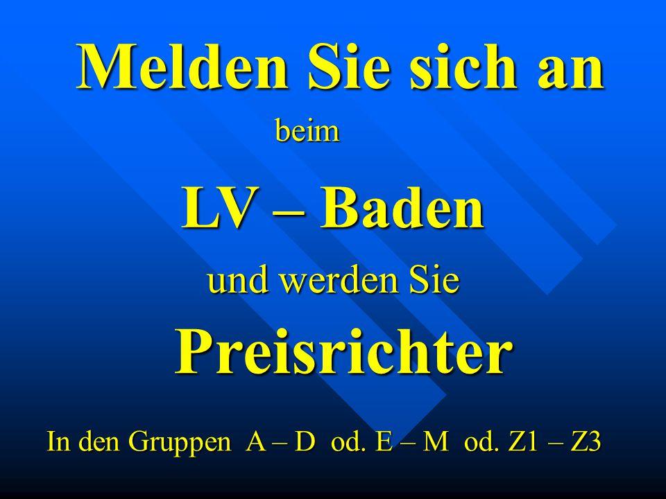 Melden Sie sich an LV – Baden und werden Sie Preisrichter In den Gruppen A – D od. E – M od. Z1 – Z3 beim
