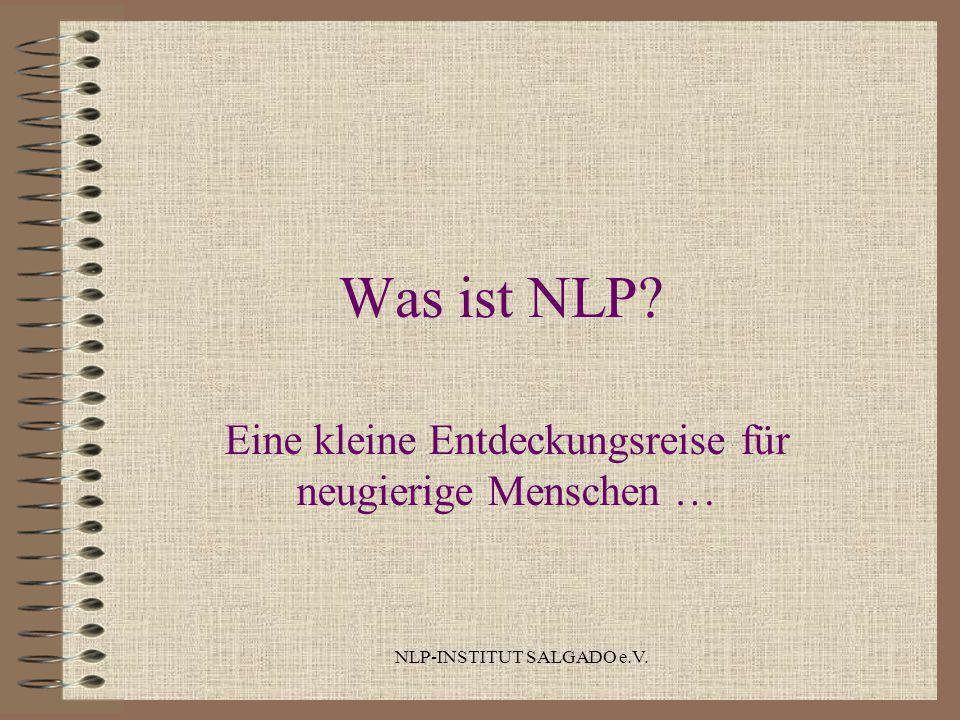 NLP-INSTITUT SALGADO e.V. Was ist NLP? Eine kleine Entdeckungsreise für neugierige Menschen …