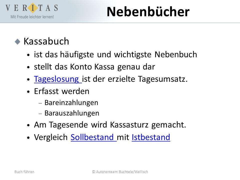 Buch führen© Autorenteam Buchtele/Wallisch Nebenbücher Kassabuch ist das häufigste und wichtigste Nebenbuch stellt das Konto Kassa genau dar Tageslosu