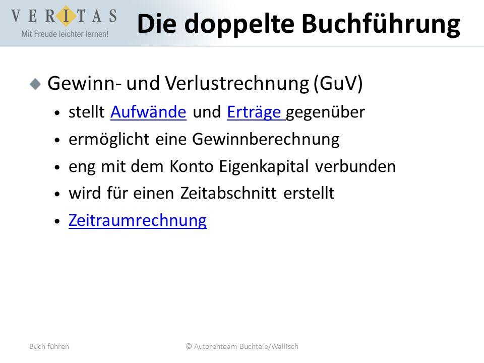 Buch führen© Autorenteam Buchtele/Wallisch Die doppelte Buchführung Gewinn- und Verlustrechnung (GuV) stellt Aufwände und Erträge gegenüberAufwändeErt