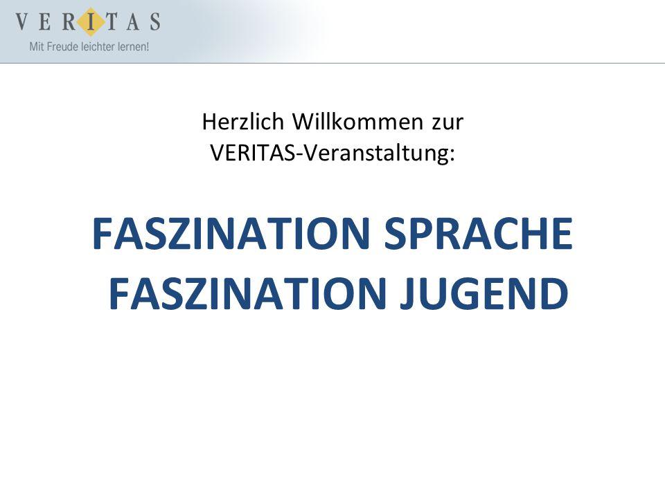 Herzlich Willkommen zur VERITAS-Veranstaltung: FASZINATION SPRACHE FASZINATION JUGEND