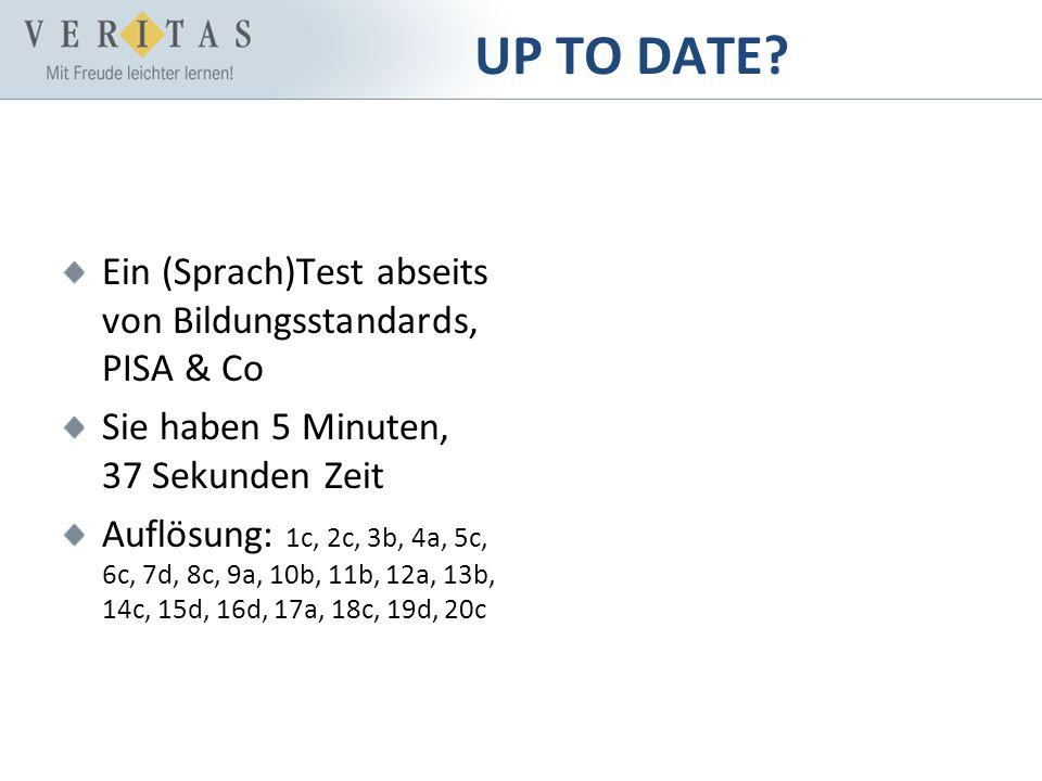 UP TO DATE? Ein (Sprach)Test abseits von Bildungsstandards, PISA & Co Sie haben 5 Minuten, 37 Sekunden Zeit Auflösung: 1c, 2c, 3b, 4a, 5c, 6c, 7d, 8c,