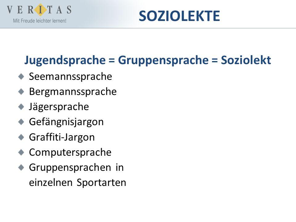 SOZIOLEKTE Jugendsprache = Gruppensprache = Soziolekt Seemannssprache Bergmannssprache Jägersprache Gefängnisjargon Graffiti-Jargon Computersprache Gr