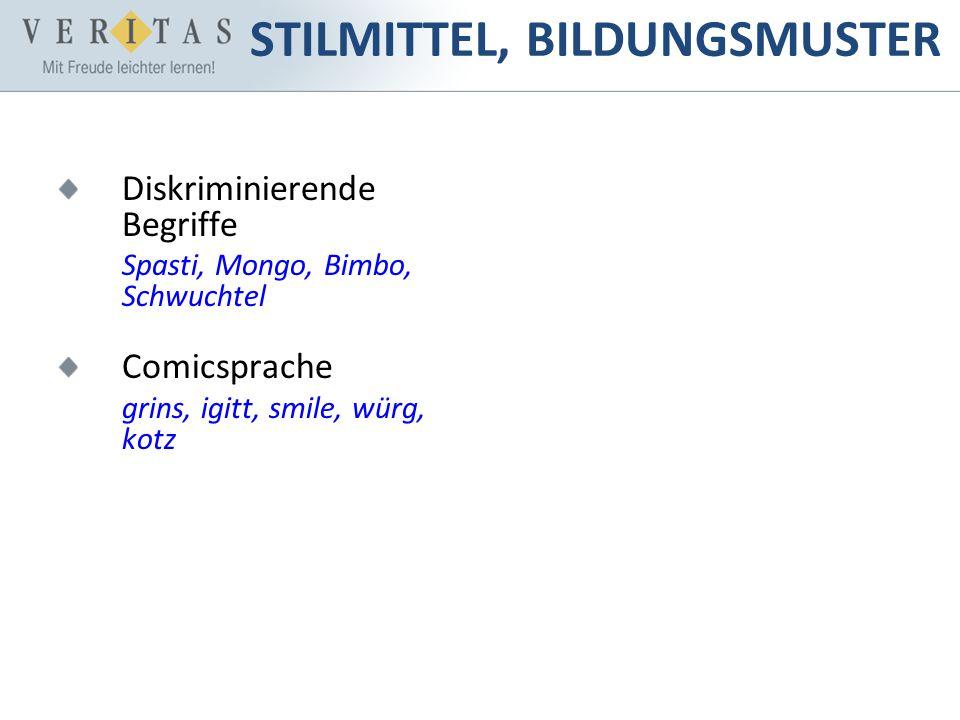 Diskriminierende Begriffe Spasti, Mongo, Bimbo, Schwuchtel Comicsprache grins, igitt, smile, würg, kotz STILMITTEL, BILDUNGSMUSTER
