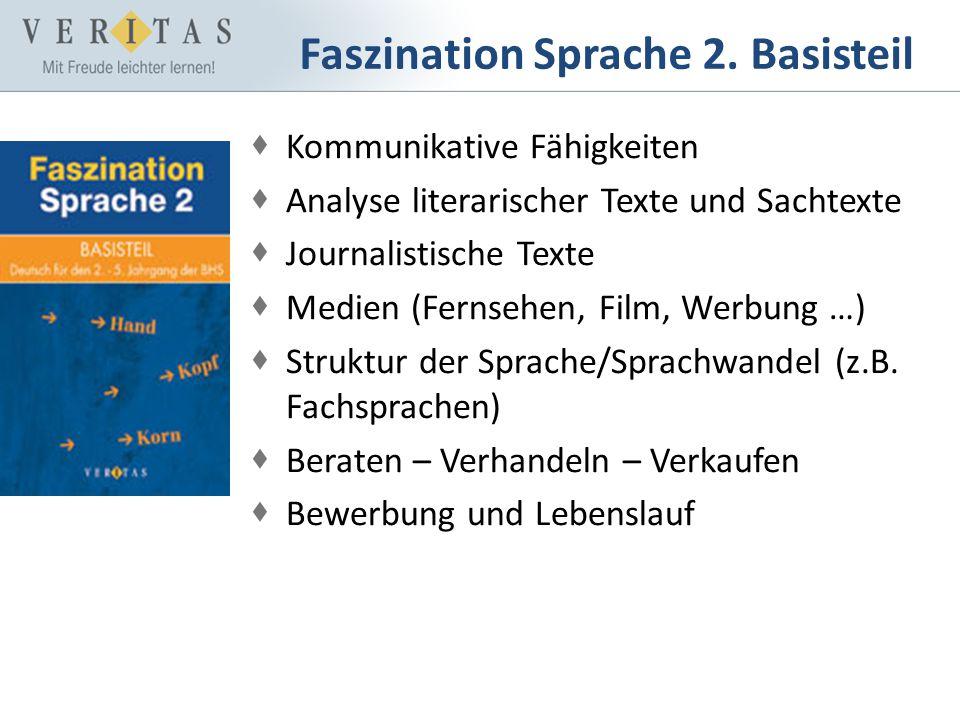 Faszination Sprache 2. Basisteil Kommunikative Fähigkeiten Analyse literarischer Texte und Sachtexte Journalistische Texte Medien (Fernsehen, Film, We