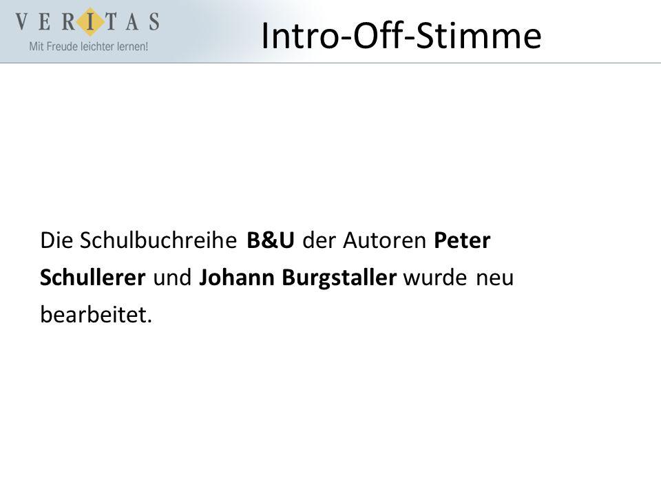 Intro-Off-Stimme Die Schulbuchreihe B&U der Autoren Peter Schullerer und Johann Burgstaller wurde neu bearbeitet.