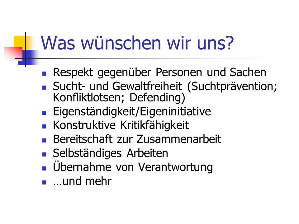 Was wünschen wir uns? Respekt gegenüber Personen und Sachen Sucht- und Gewaltfreiheit (Suchtprävention; Konfliktlotsen; Defending) Eigenständigkeit/Ei