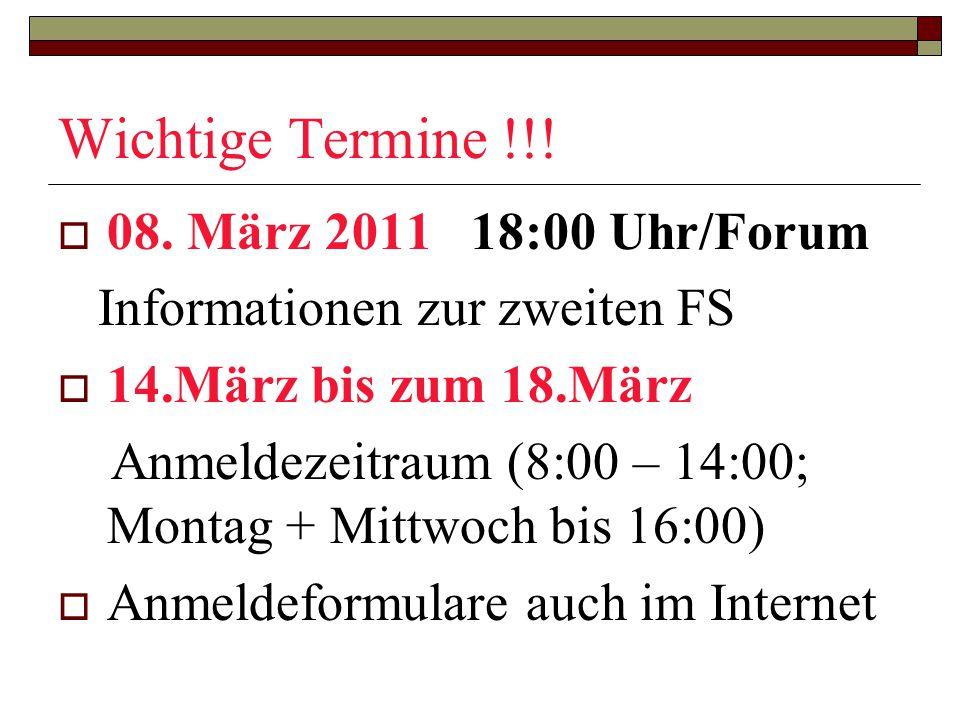 Wichtige Termine !!! 08. März 2011 18:00 Uhr/Forum Informationen zur zweiten FS 14.März bis zum 18.März Anmeldezeitraum (8:00 – 14:00; Montag + Mittwo
