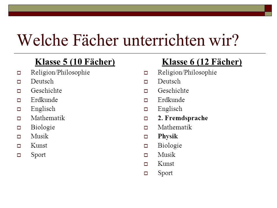 Welche Fächer unterrichten wir? Klasse 5 (10 Fächer) Religion/Philosophie Deutsch Geschichte Erdkunde Englisch Mathematik Biologie Musik Kunst Sport K