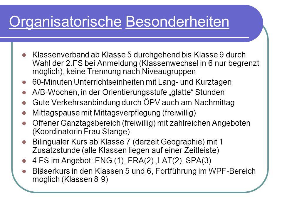 Organisatorische Besonderheiten Klassenverband ab Klasse 5 durchgehend bis Klasse 9 durch Wahl der 2.FS bei Anmeldung (Klassenwechsel in 6 nur begrenz