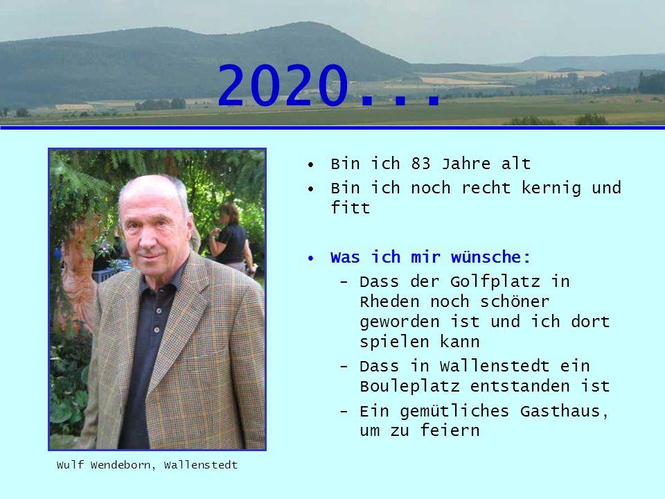 2020... Bin ich 83 Jahre alt Bin ich noch recht kernig und fitt Was ich mir wünsche: -Dass der Golfplatz in Rheden noch schöner geworden ist und ich d