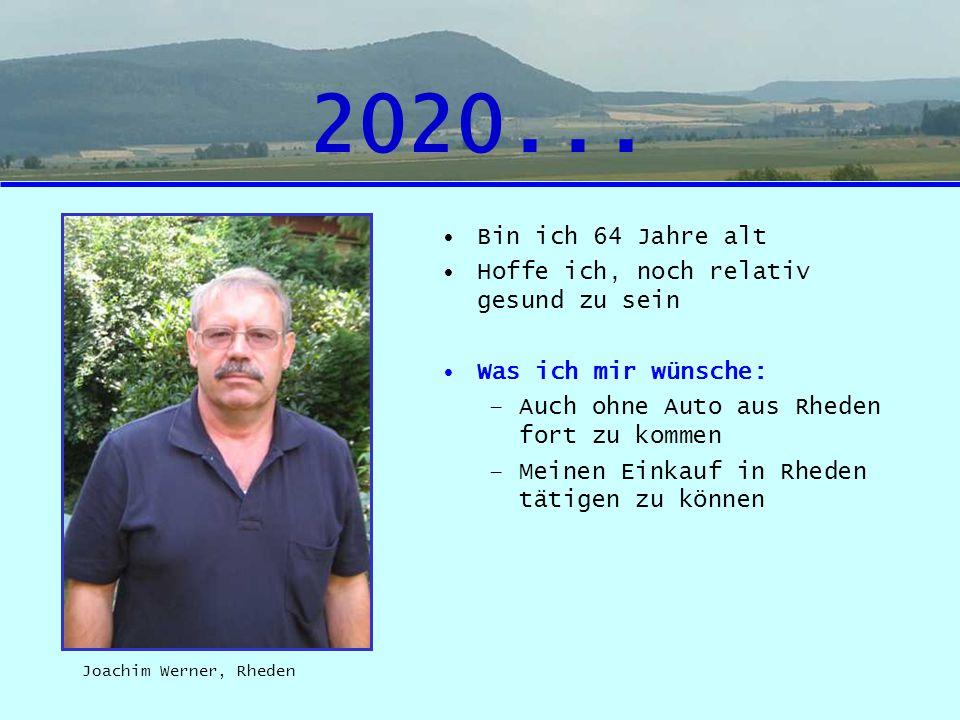 2020... Bin ich 64 Jahre alt Hoffe ich, noch relativ gesund zu sein Was ich mir wünsche: –Auch ohne Auto aus Rheden fort zu kommen –Meinen Einkauf in