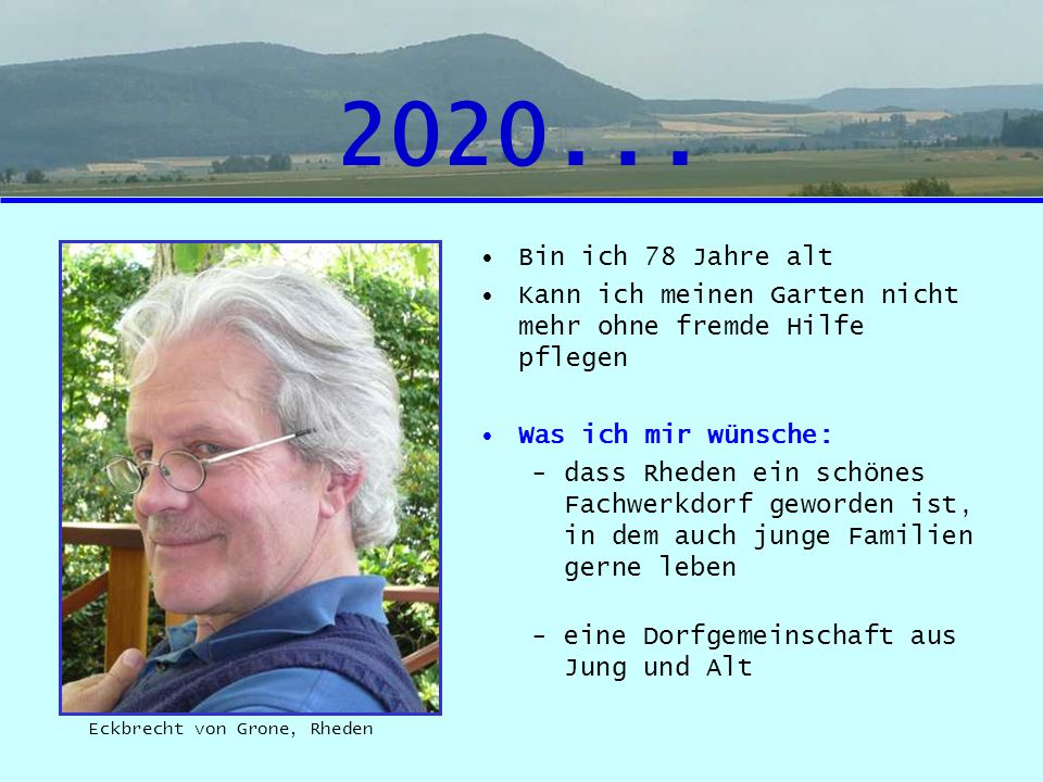 2020... Bin ich 78 Jahre alt Kann ich meinen Garten nicht mehr ohne fremde Hilfe pflegen Was ich mir wünsche: -dass Rheden ein schönes Fachwerkdorf ge