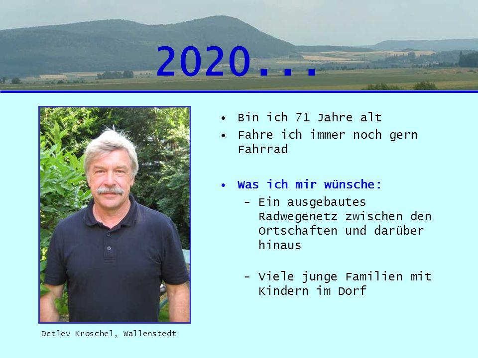 2020... Bin ich 71 Jahre alt Fahre ich immer noch gern Fahrrad Was ich mir wünsche: -Ein ausgebautes Radwegenetz zwischen den Ortschaften und darüber