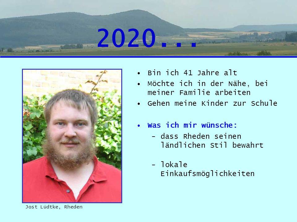 2020... Bin ich 41 Jahre alt Möchte ich in der Nähe, bei meiner Familie arbeiten Gehen meine Kinder zur Schule Was ich mir wünsche: -dass Rheden seine