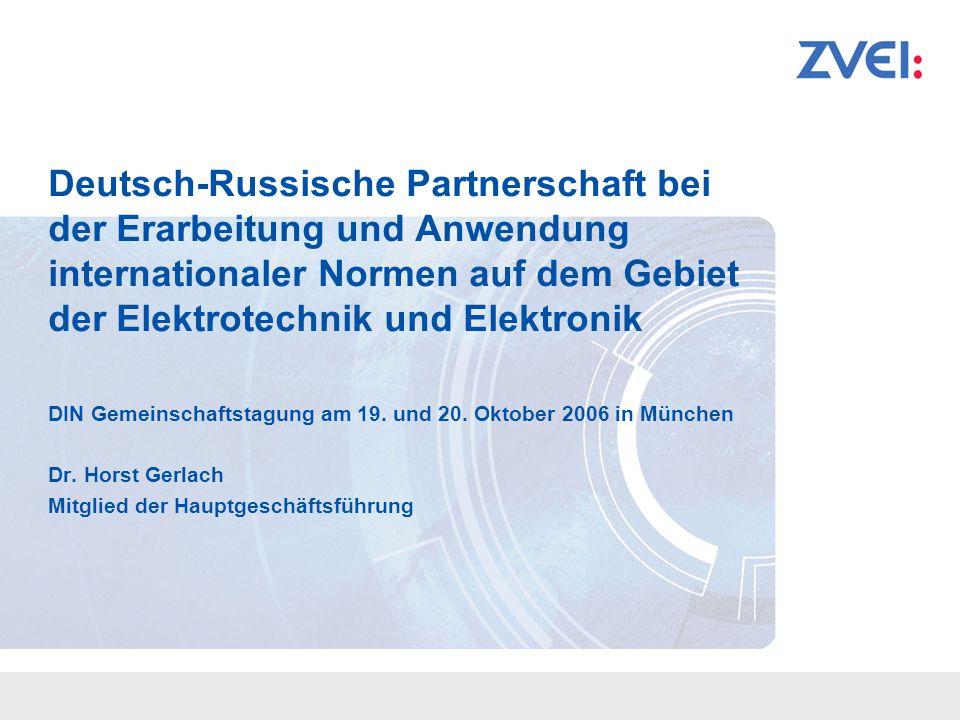Deutsch-Russische Partnerschaft bei der Erarbeitung und Anwendung internationaler Normen auf dem Gebiet der Elektrotechnik und Elektronik DIN Gemeinschaftstagung am 19.