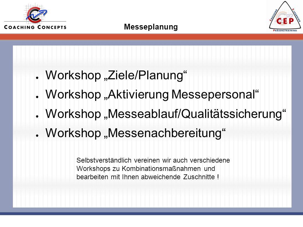 Messeplanung Workshop Ziele/Planung Workshop Aktivierung Messepersonal Workshop Messeablauf/Qualitätssicherung Workshop Messenachbereitung Selbstverst
