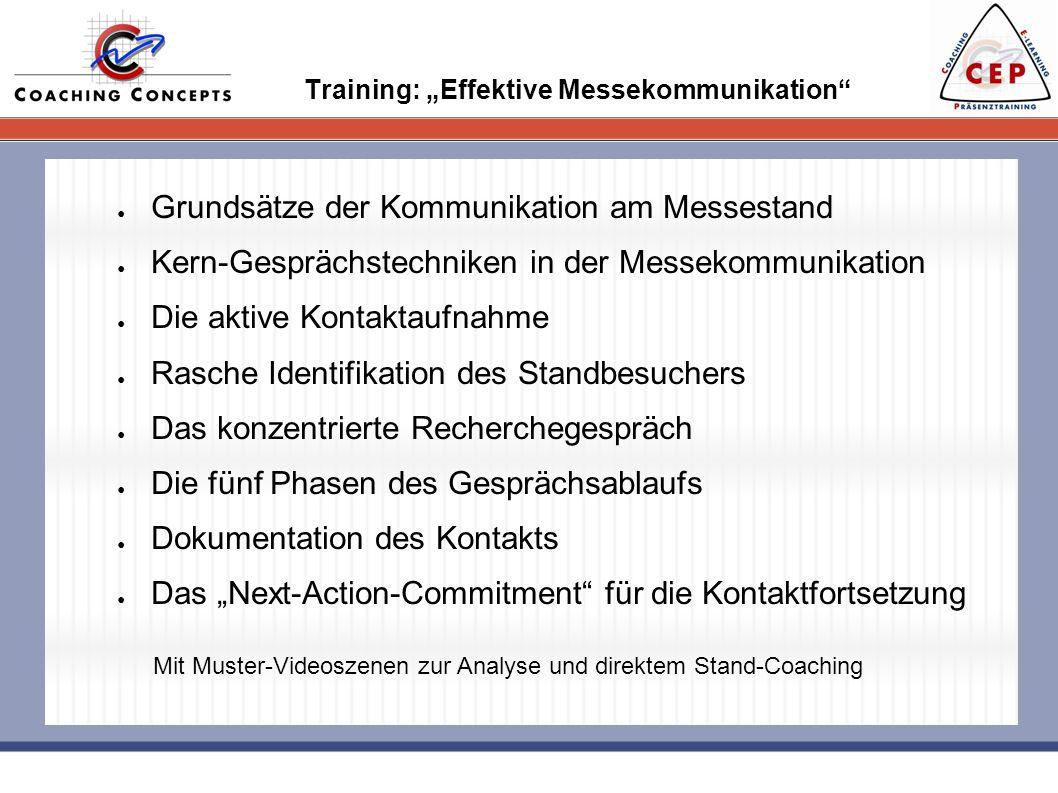 Training: Effektive Messekommunikation Grundsätze der Kommunikation am Messestand Kern-Gesprächstechniken in der Messekommunikation Die aktive Kontakt