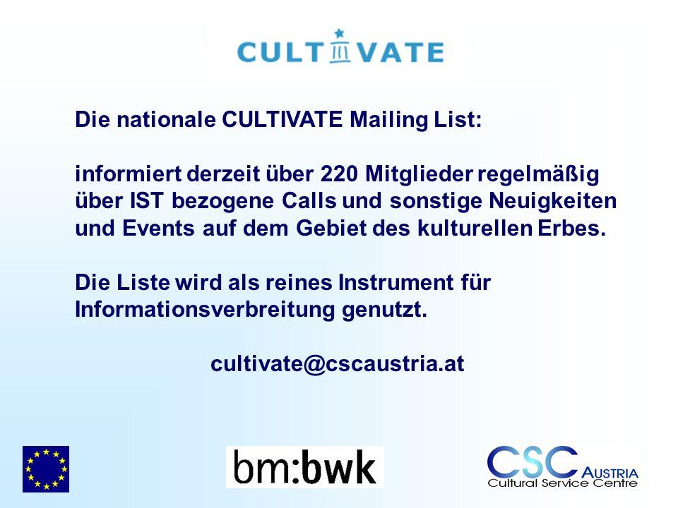 Die nationale CULTIVATE Mailing List: informiert derzeit über 220 Mitglieder regelmäßig über IST bezogene Calls und sonstige Neuigkeiten und Events auf dem Gebiet des kulturellen Erbes.