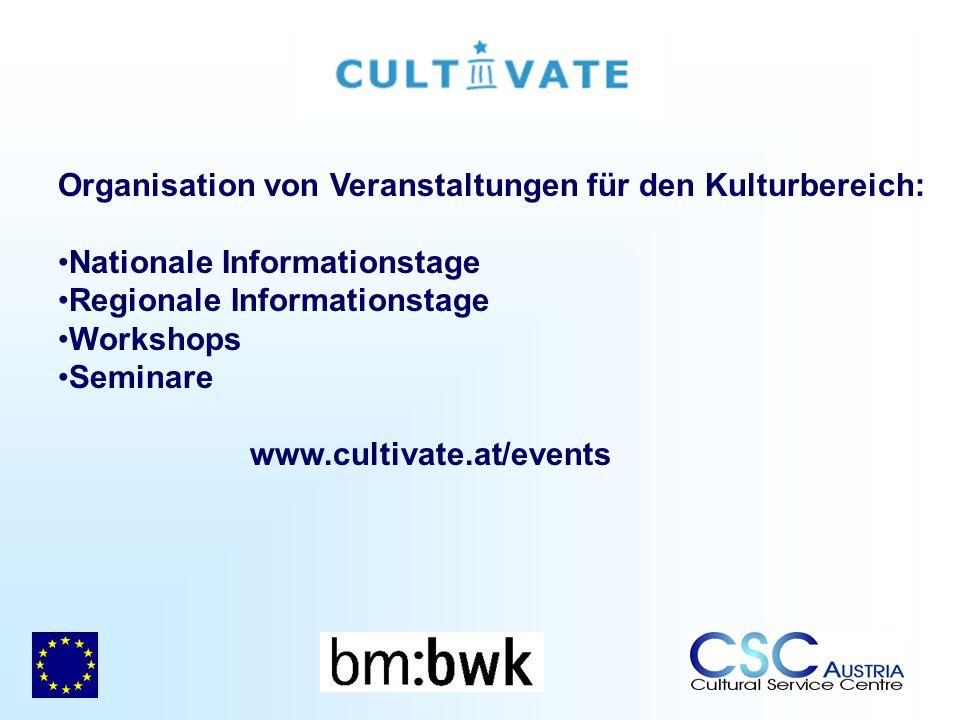 Organisation von Veranstaltungen für den Kulturbereich: Nationale Informationstage Regionale Informationstage Workshops Seminare www.cultivate.at/events