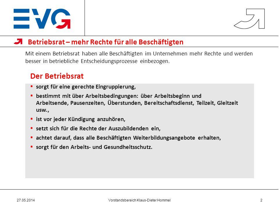 Vorstandsbereich Klaus-Dieter Hommel27.05.20142 Mit einem Betriebsrat haben alle Beschäftigten im Unternehmen mehr Rechte und werden besser in betriebliche Entscheidungsprozesse einbezogen.