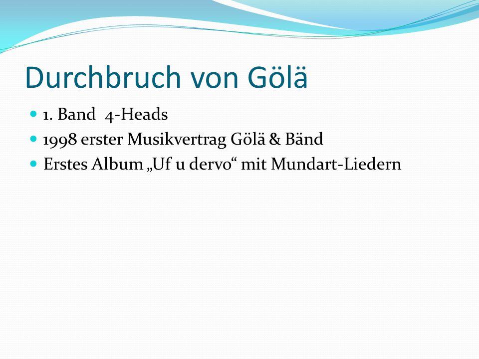 Durchbruch von Gölä 1. Band 4-Heads 1998 erster Musikvertrag Gölä & Bänd Erstes Album Uf u dervo mit Mundart-Liedern